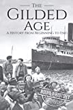 : The Gilded Age: A History From Beginning to End