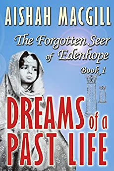 DREAMS OF A PAST LIFE (The Forgotten Seer of Edenhope Thriller Series Book 1) by [Macgill, Aishah]