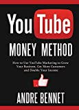 YOUTUBE MONEY METHOD: How to Use YouTube Marketing to Grow Your Business, Get More Customers and Double Your Income: Plus How to Make Money via Computer Games(For Those Who Don't Have a Business Yet)