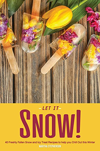 Let it Snow!: 40 Freshly Fallen Snow and Icy Treat Recipes to help you Chill Out this Winter by [Stephenson, Martha]