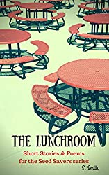 The Lunchroom: Companion Short Stories, Poems, and More for the Seed Savers series