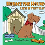 Horace the Hound Likes It That Way, Sandra Eccles, 1420859366