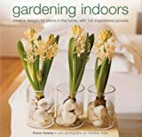 img - for Gardening Indoors: Creative designs for plants in the home, with 120 inspirational pictures. by Diana Yakeley (2012-12-16) book / textbook / text book