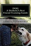 DOG a Diabetic's Best Friend Training Guide, Veronica Zimmerman, 1475223463