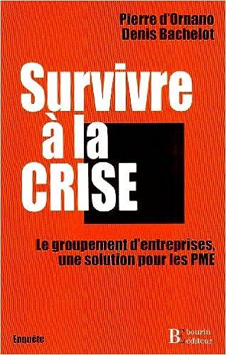Livre Survivre à la crise : Le groupement d'entreprises, une solution pour les PME pdf epub