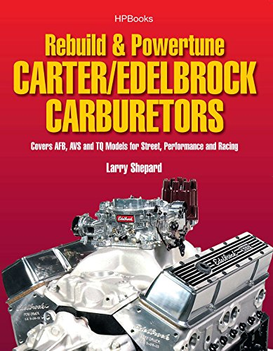 - Rebuild  &  Powertune Carter/Edelbrock Carburetors HP1555: Covers AFB, AVS and TQ Models for Street, Performance and Racing