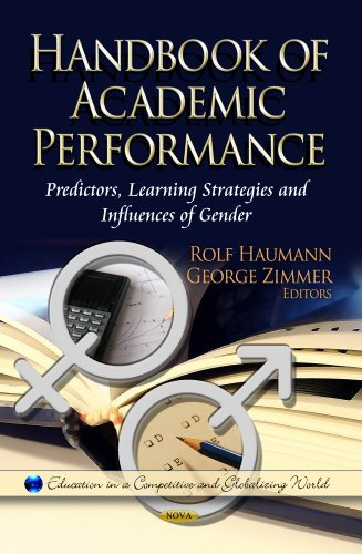 Handbook of Academic Performance: Predictors, Learning Strategies and Influences of Gender (Education in a Competitive a