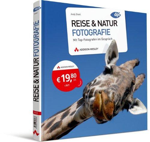 Reise & Natur Fotografie: Mit Top-Fotografen im Gespräch (DPI Fotografie)