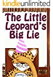 The Little Leopard's Big Lie: Learn The Ability To Tell The Truth, Because It Can Stop A Vicious Spiral