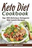 keto lunch recipes - Keto Diet Cookbook: Top 100 Delicious Ketogenic Diet Lunch Recipes (Volume 2)