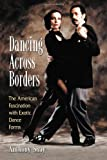img - for Dancing Across Borders: The American Fascination With Exotic Dance Forms book / textbook / text book