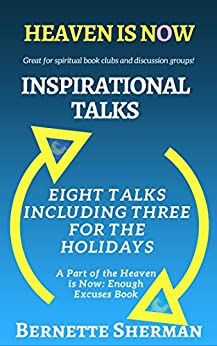 Heaven is Now: Inspirational Talks: Eight Talks Including Three for the Holidays by [Sherman, Bernette]