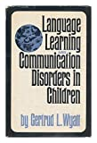 Language Learning and Communication Disorders in Children, G. Wyatt, 0029355508