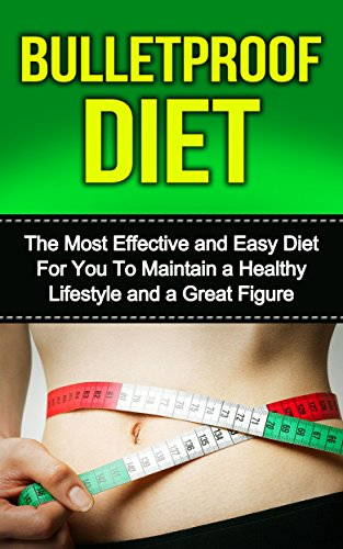 bulletproof-diet-the-most-effective-and-easy-diet-for-you-to-maintain-a-healthy-lifestyle-and-a-grea