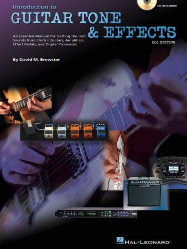 Introduction to Guitar Tone & Effects: A Manual for Getting the Best Sounds from Electric Guitars, Amplifiers, Effects Pedals & Process