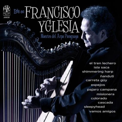 This Is Francisco Yglesia (Master of the Paraguayan Harp)