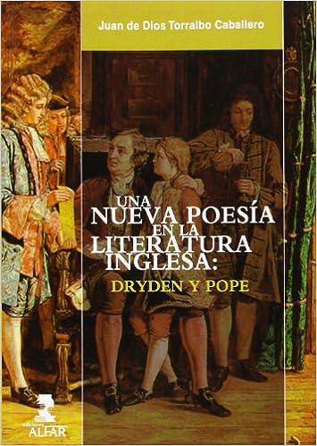 UNA NUEVA POESIA EN LA LITERATURA INGLESA: DRYDEN Y POPE: JUAN DE DIOS TORRALBO CABALLERO: 9788478985227: Amazon.com: Books