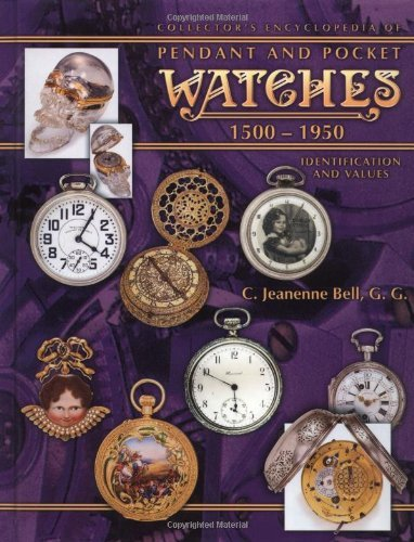 Collector's Encyclopedia of Pendant and Pocket Watches 1500-1950 (Collector's Encyclopedia) by C Jeanenne Bell (2004-05-15) ()