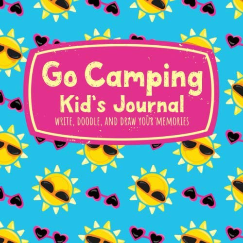 (Go Camping Kid's Journal Write, Doodle, and Draw Your Memories: Bright Summer Sun Cover for Girls to Record Vacation Trips and Outdoor)
