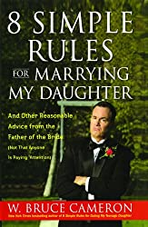 8 Simple Rules for Marrying My Daughter: And Other Reasonable Advice from the Father of the Bride (Not that Anyone is Paying Attention)