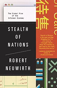 Stealth of Nations: The Global Rise of the Informal Economy by [Neuwirth, Robert]