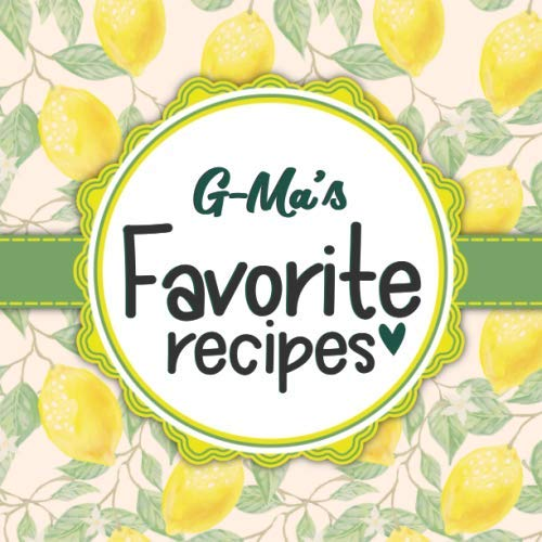 G-Ma's Favorite Recipes: Blank Cookbook - Make Her Smile With This Cute Personalized Empty Recipe Book With 120 Recipe Pages - G-Ma Gift for Birthday, Mothers Day, Christmas, or Other Holidays by Happy Little Recipe Books