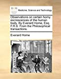 Observations on Certain Horny Excrescences of the Human Body by Everard Home, Esq F R S from the Philosophical Transactions, Everard Home, 117068355X
