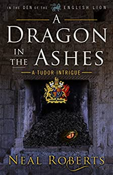 A Dragon in the Ashes (In the Den of the English Lion Book 3) by [Roberts, Neal]