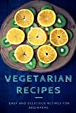 Vegetarian Recipes: Easy and delicious recipes for beginners
