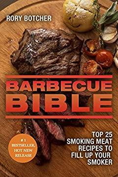Barbecue Bible: Top 25 Smoking Meat Recipes To Fill Up Your Smoker (Rory's Meat Kitchen)