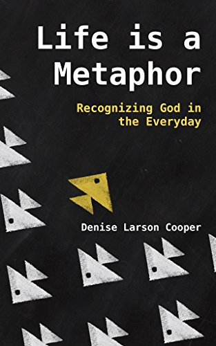 Metaphors Of Everyday Life Many Lives >> Life Is A Metaphor Recognizing God In The Everyday Kindle Edition