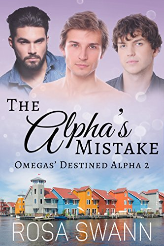 The Alpha's Mistake (Omegas' Destined Alpha 2): MMM Alpha/Omega Mpreg Romance
