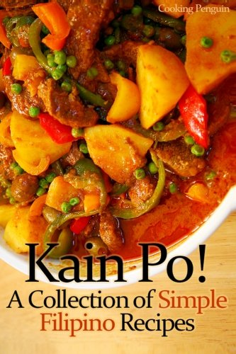 Kain Po!  A Collection of Simple Filipino Recipes by Cooking Penguin