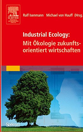 Industrial Ecology: Mit Ökologie zukunftsorientie...