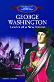 img - for George Washington: Leader of a New Nation (Library of American Lives and Times (Hardcover)) book / textbook / text book