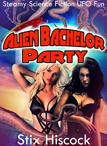 Alien Bachelor Party: Steamy Science Fiction UFO Fun