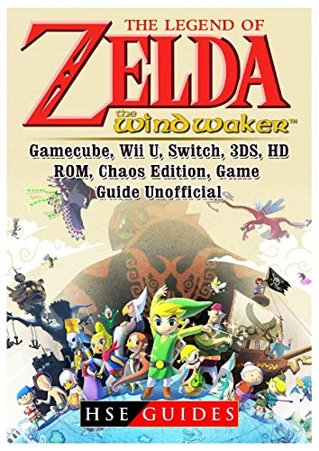 The Legend of Zelda The Wind Waker, Gamecube, Wii U, Switch, 3DS, HD, ROM, Chaos Edition, Game Guide Unofficial (Zelda Legend Of The Wind Waker Cheats)