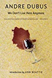 We Don t Live Here Anymore: Collected Short Stories and Novellas, Volume 1 (Collected Short Stories & Novellas)