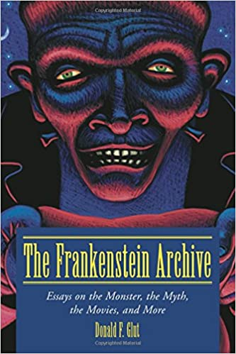 com the frankenstein archive essays on the monster the  the frankenstein archive essays on the monster the myth the movies and more