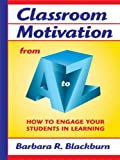 Classroom Motivation from A to Z, Barbara R. Blackburn, 1596670142