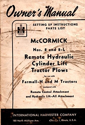 Owner's Manual McCormick Nos. 8 and 8-L Remote Hydraulic Cylinder Lift Cylinder Lift Tractor Plows for use with Farmall-H and M Tractors