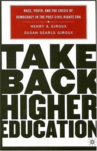 Take Back Higher Education: Race, Youth, and the Crisis of Democracy in the Post-Civil Rights Era: 1st (First) Edition