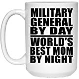 Designsify Military General by Day World's Best Mom by Night - 15 Oz Coffee Mug, Ceramic Cup, Best Gift for Mother, Mum, Her, Parent from Daughter, Son, Kid, Husband