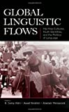 Global Linguistic Flows, H. Samy Alim, Awad Ibrahim, Alastair Pennycook, 0805862854