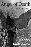 """Angel of Death (A Love Story) (Children of the Fallen) (Volume 1)"" av Anna Erishkigal"