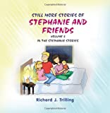 Still More Stories of Stephanie and Friends, Richard J. Trilling, 1612045464