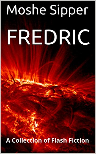 Amazon fredric a collection of flash fiction ebook moshe fredric a collection of flash fiction by sipper moshe fandeluxe Choice Image