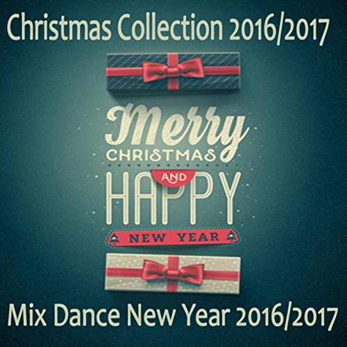 Christmas Collection 2016/2017 - Mix Dance New Year 2016/2017 (2017 Christmas Music New)