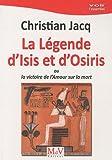 La légende d'Isis et d'Osiris : Ou la victoire de l'Amour sur la mort