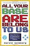 img - for All Your Base Are Belong to Us: How Fifty Years of Videogames Conquered Pop Culture book / textbook / text book